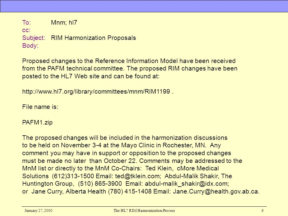 January 27, 2000The HL7 RIM Harmonization Process7 Participate in RIM change proposal harmonization meeting The Modeling and Methodology Technical Committee schedules the RIM change harmonization meeting to occur between working group meetings.