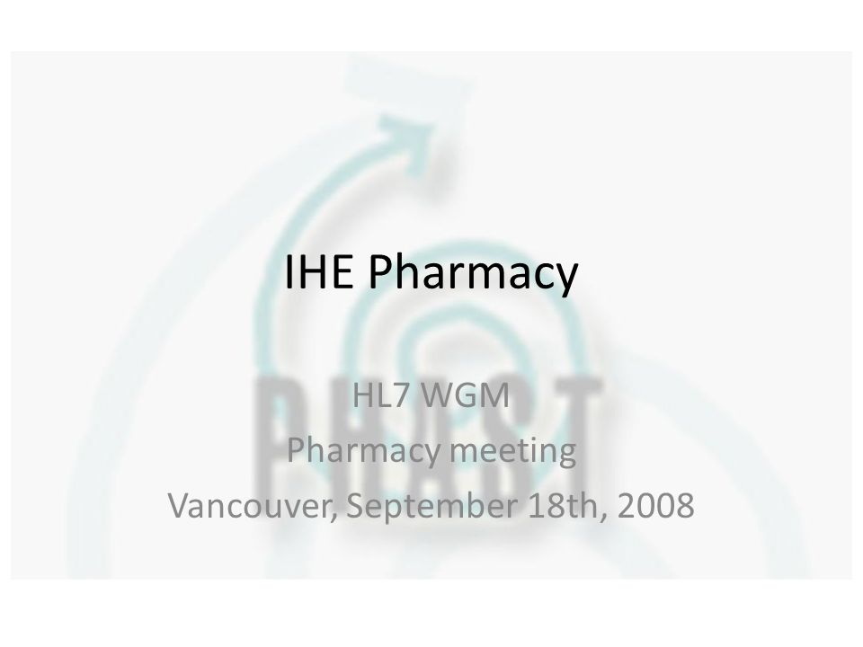 IHE Pharmacy HL7 WGM Pharmacy meeting Vancouver, September 18th, 2008