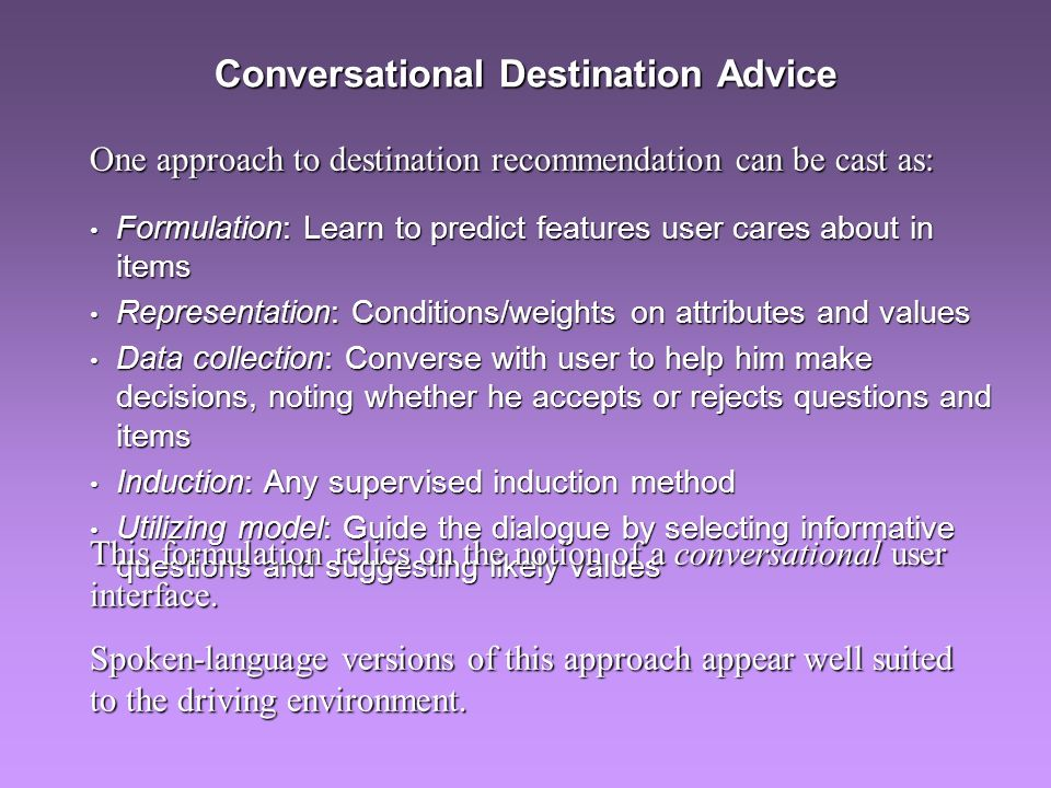 Conversational Destination Advice Formulation: Learn to predict features user cares about in items Formulation: Learn to predict features user cares a