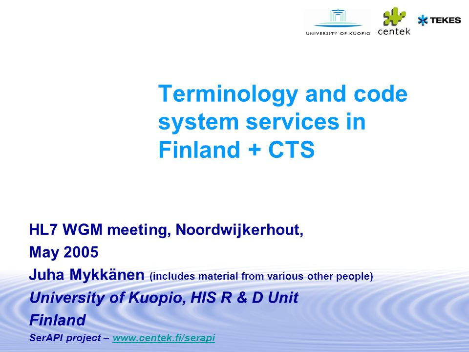 Terminology and code system services in Finland + CTS HL7 WGM meeting, Noordwijkerhout, May 2005 Juha Mykkänen (includes material from various other p