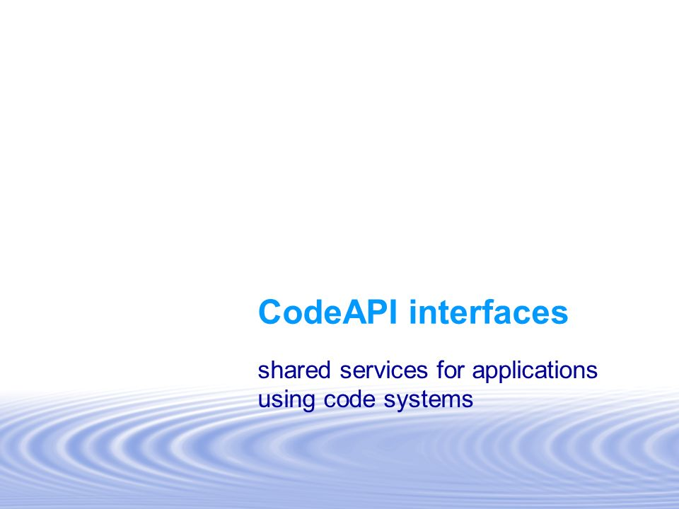 CodeAPI interfaces shared services for applications using code systems