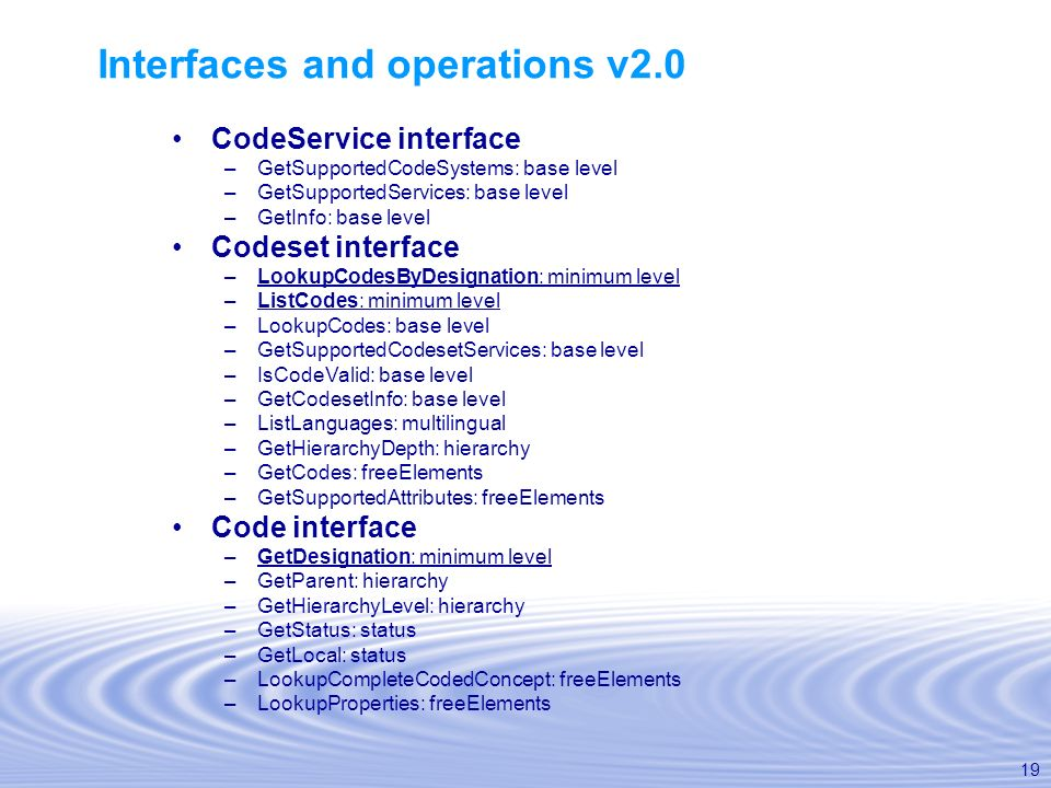 19 Interfaces and operations v2.0 CodeService interface –GetSupportedCodeSystems: base level –GetSupportedServices: base level –GetInfo: base level Co