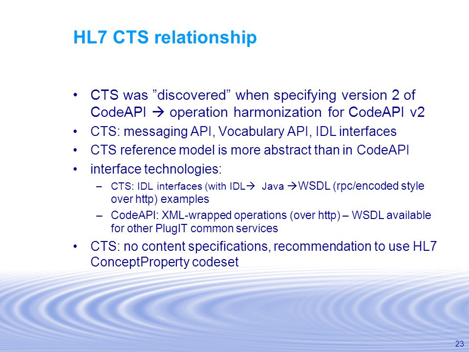 23 HL7 CTS relationship CTS was discovered when specifying version 2 of CodeAPI operation harmonization for CodeAPI v2 CTS: messaging API, Vocabulary