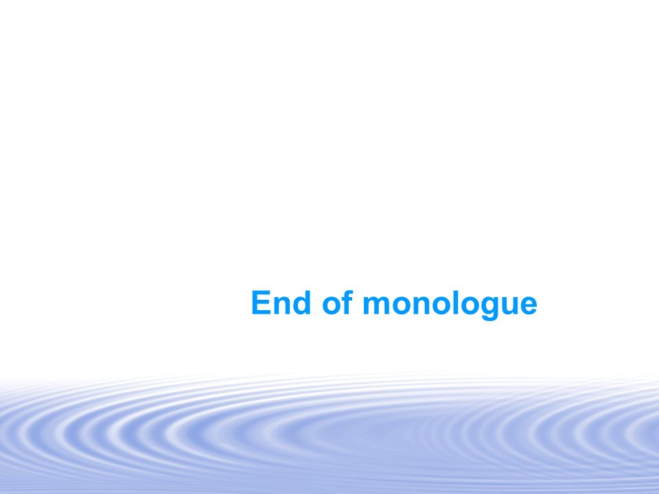 End of monologue