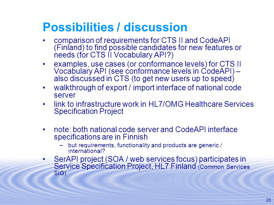 26 Possibilities / discussion comparison of requirements for CTS II and CodeAPI (Finland) to find possible candidates for new features or needs (for C