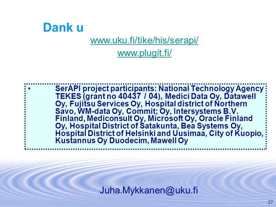27 Dank u SerAPI project participants: National Technology Agency TEKES (grant no 40437 / 04 ), Medici Data Oy, Datawell Oy, Fujitsu Services Oy, Hosp