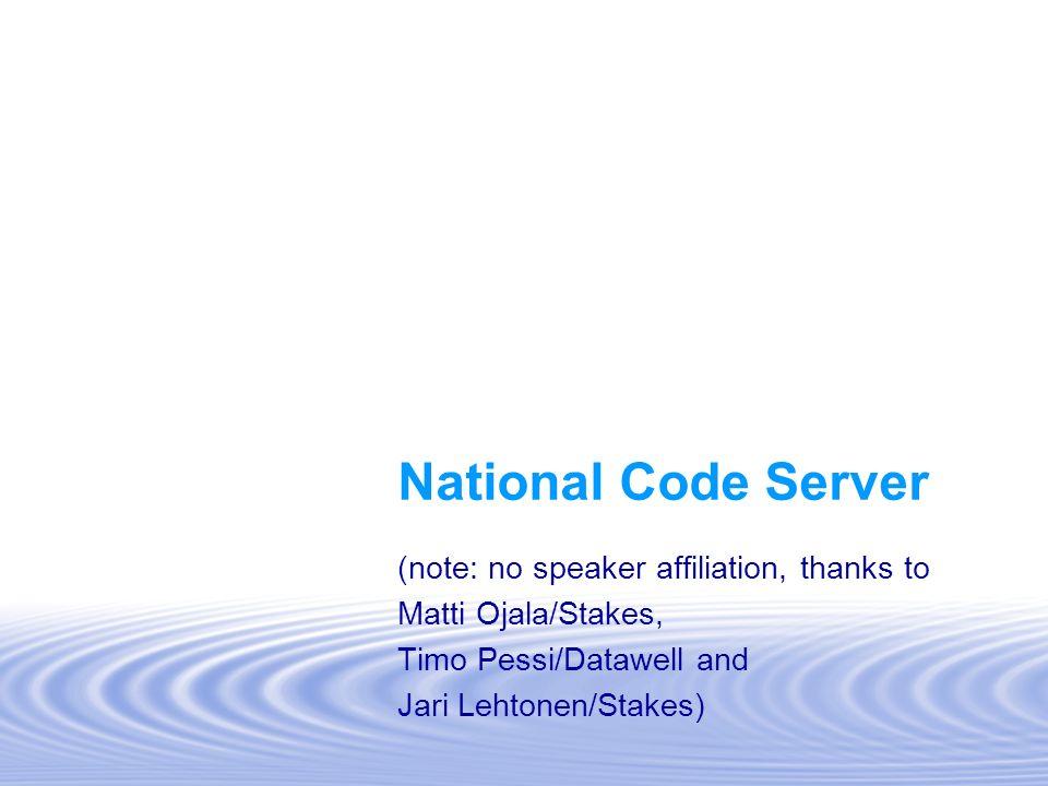 National Code Server (note: no speaker affiliation, thanks to Matti Ojala/Stakes, Timo Pessi/Datawell and Jari Lehtonen/Stakes)