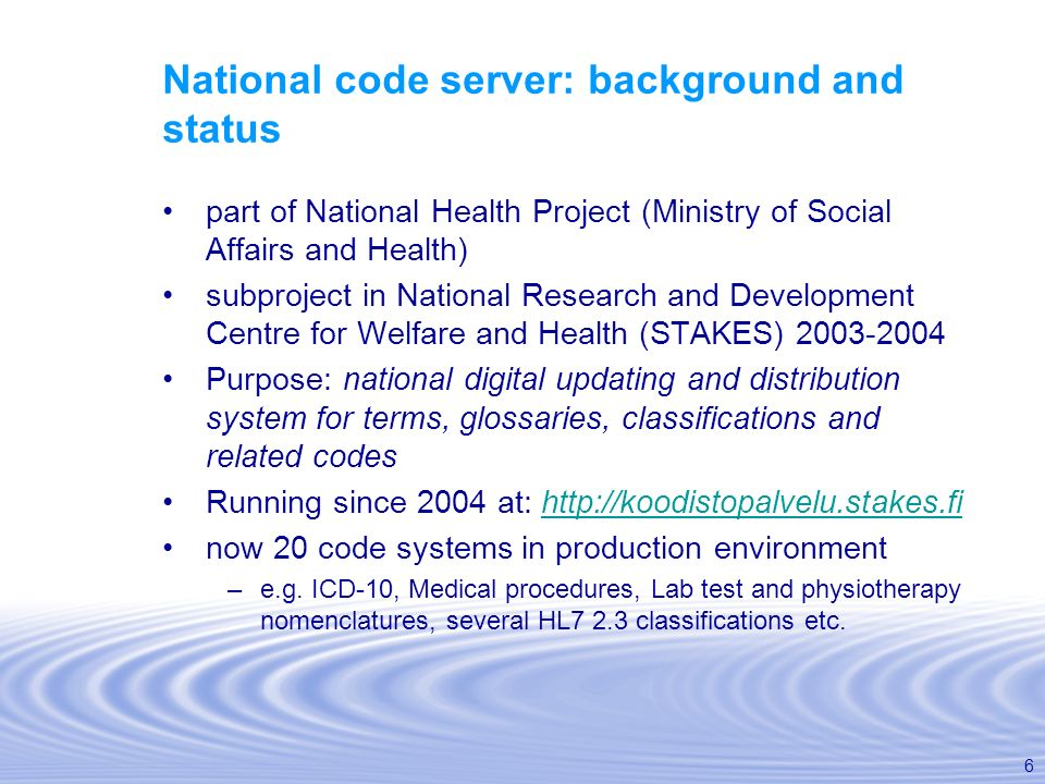 6 National code server: background and status part of National Health Project (Ministry of Social Affairs and Health) subproject in National Research