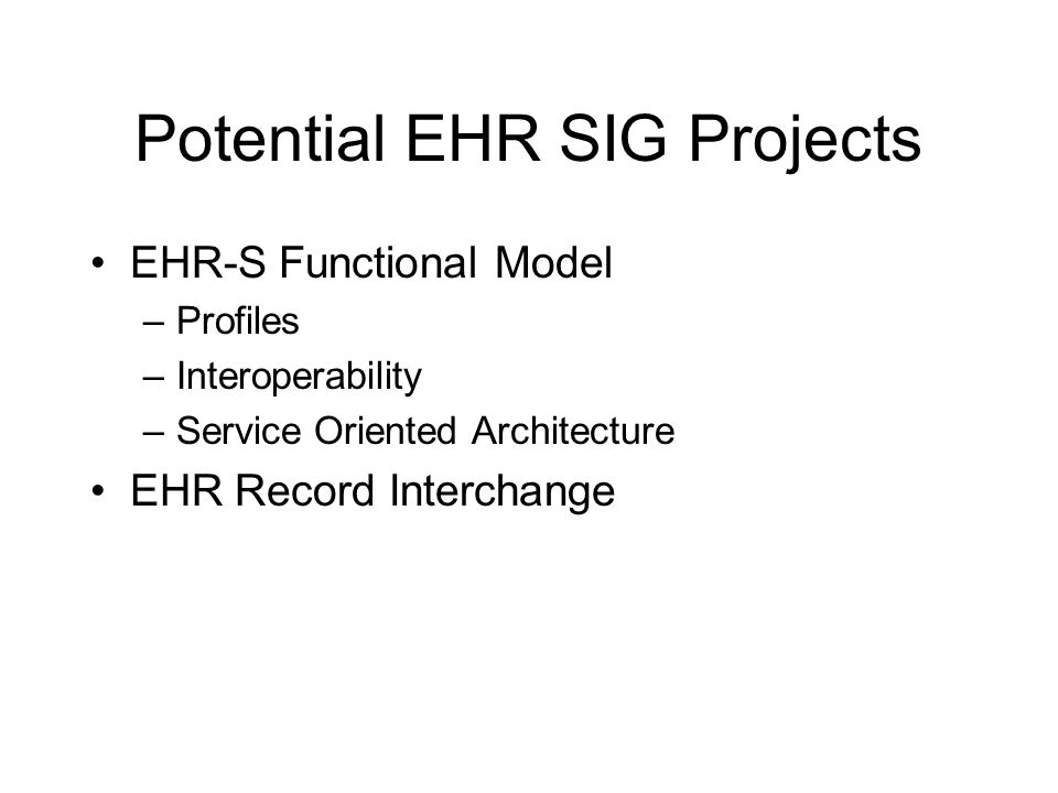 EHR-S Functional Model Trial Use Period Develop Profile Toolkit Promote Development of EHR-S Profiles –Care Setting Profiles: Generic –Use Profiles: Specific –Providers, Payers, Vendors, Professional Societies...