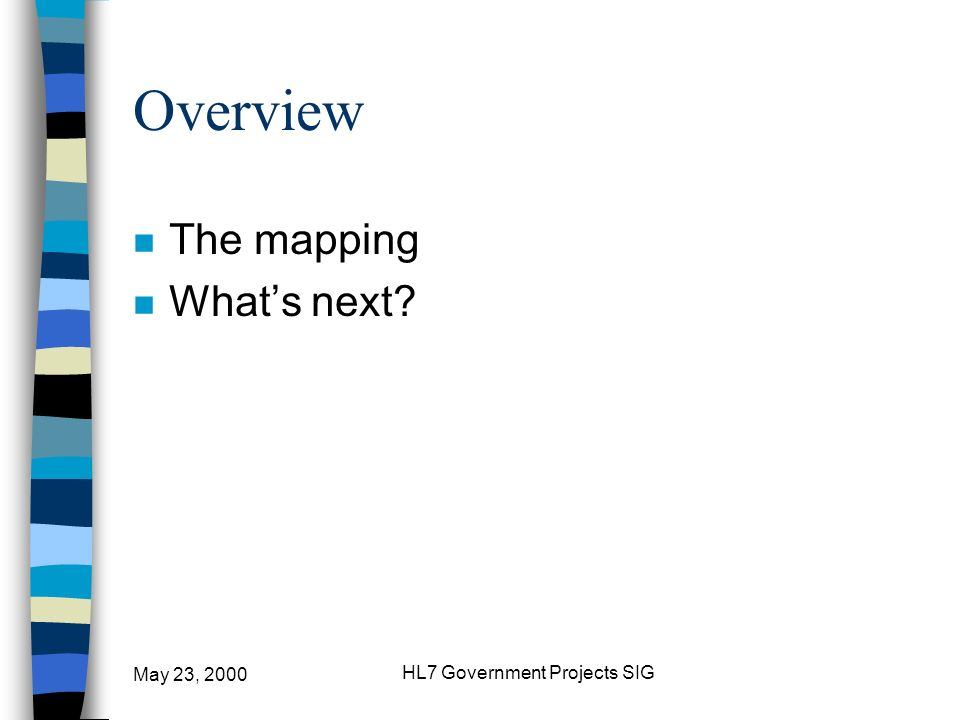 HL7 Government Projects SIG Overview n The mapping n Whats next?