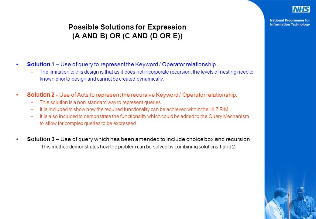 Possible Solutions for Expression (A AND B) OR (C AND (D OR E)) Solution 1 – Use of query to represent the Keyword / Operator relationship –The limita