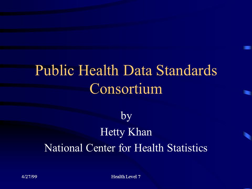 4/27/99Health Level 7 Public Health Data Standards Consortium by Hetty Khan National Center for Health Statistics