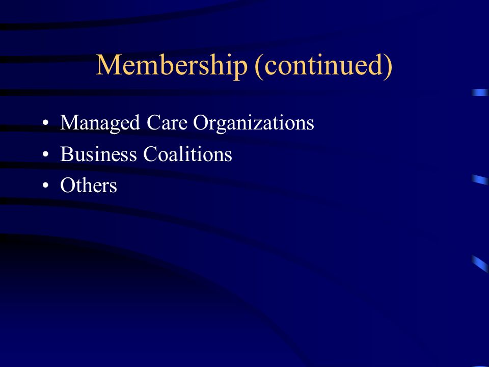 Membership (continued) Managed Care Organizations Business Coalitions Others