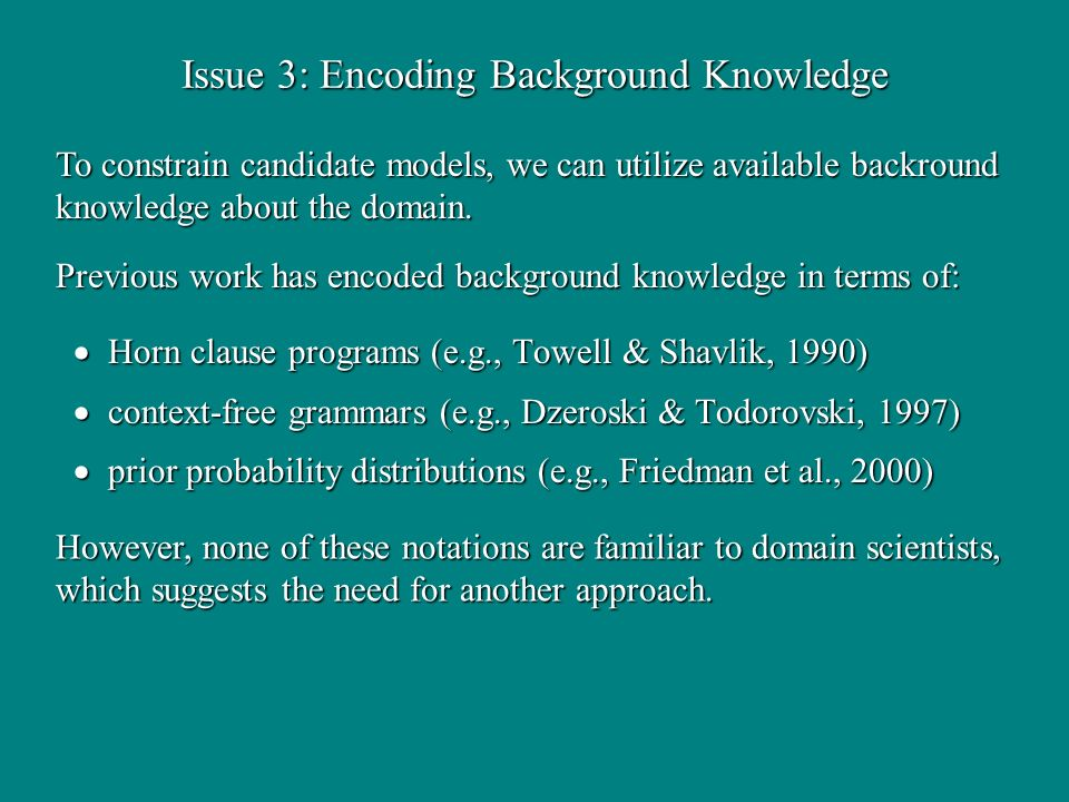 Issue 3: Encoding Background Knowledge Horn clause programs (e.g., Towell & Shavlik, 1990) Horn clause programs (e.g., Towell & Shavlik, 1990) context