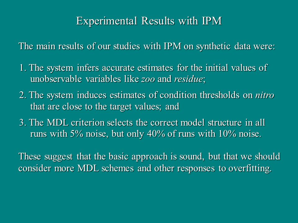 Experimental Results with IPM The main results of our studies with IPM on synthetic data were: 1. The system infers accurate estimates for the initial