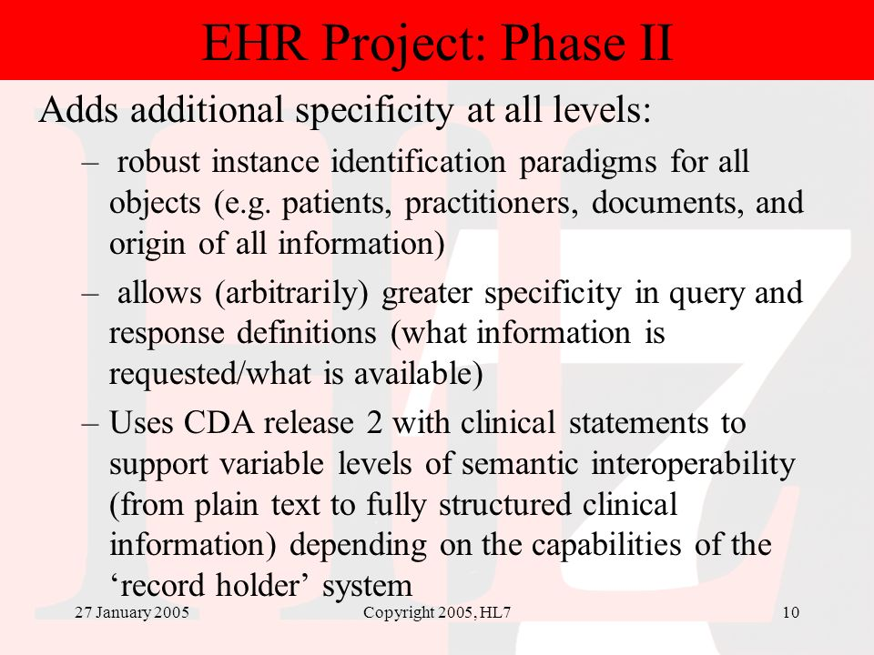27 January 2005Copyright 2005, HL710 EHR Project: Phase II Adds additional specificity at all levels: – robust instance identification paradigms for a