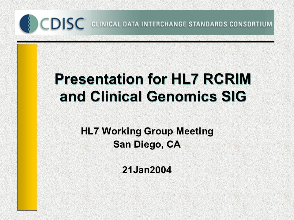 Presentation for HL7 RCRIM and Clinical Genomics SIG HL7 Working Group Meeting San Diego, CA 21Jan2004
