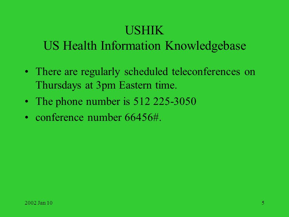 2002 Jan 105 USHIK US Health Information Knowledgebase There are regularly scheduled teleconferences on Thursdays at 3pm Eastern time. The phone numbe