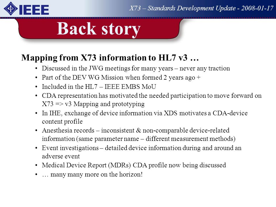 Back story X73 – Standards Development Update - 2008-01-17 Mapping from X73 information to HL7 v3 … Discussed in the JWG meetings for many years – nev