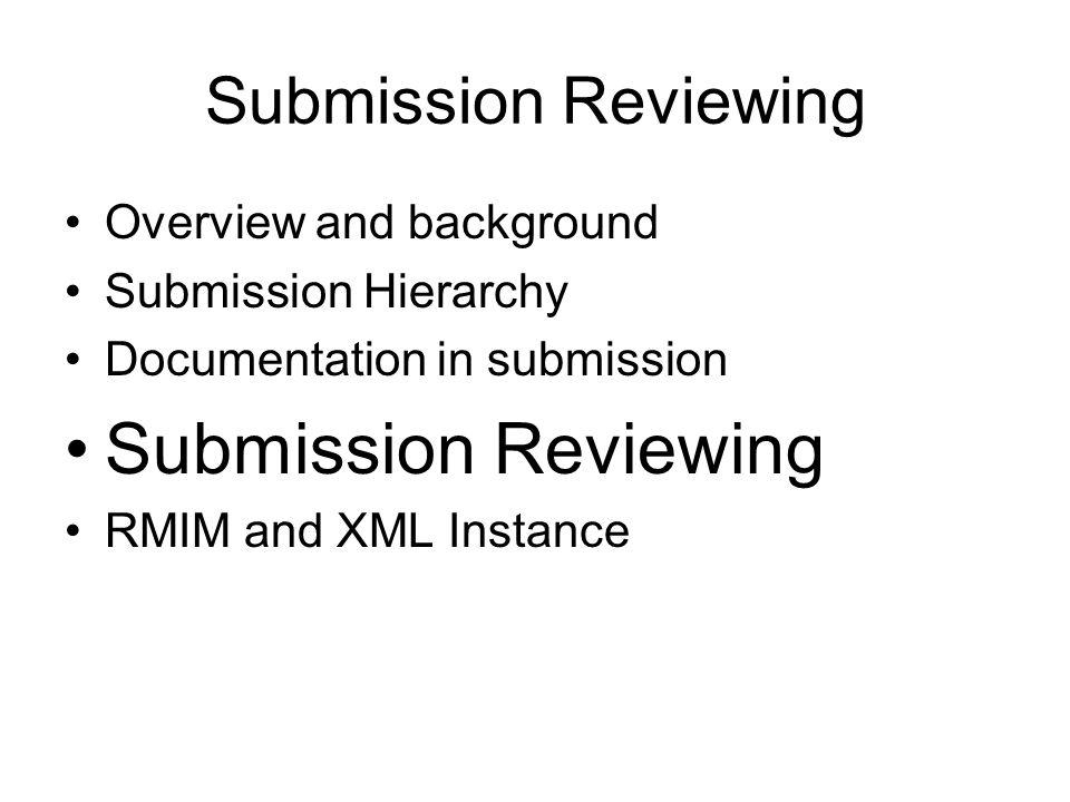 Submission Reviewing Overview and background Submission Hierarchy Documentation in submission Submission Reviewing RMIM and XML Instance