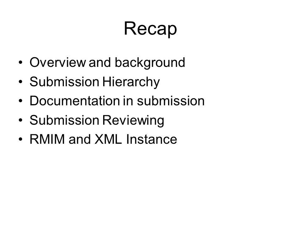 Recap Overview and background Submission Hierarchy Documentation in submission Submission Reviewing RMIM and XML Instance