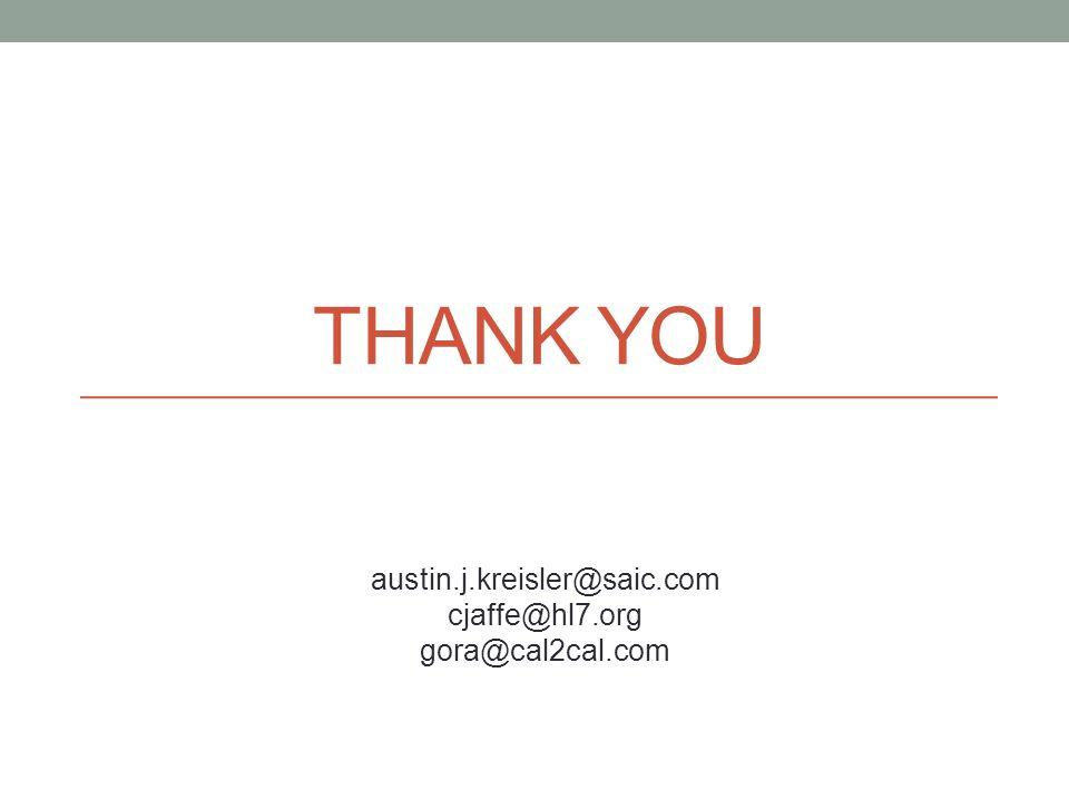 THANK YOU austin.j.kreisler@saic.com cjaffe@hl7.org gora@cal2cal.com