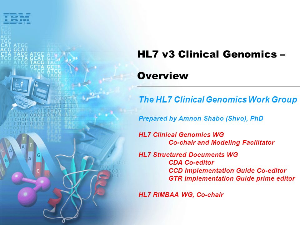 Haifa Research Lab 2 The Mission of HL7 Clinical Genomics Work Group The HL7 Clinical Genomics Work Group (CGWG) supports the HL7 mission to create and promote its standards by enabling the communication between interested parties of clinical and genomic data related to an individual.
