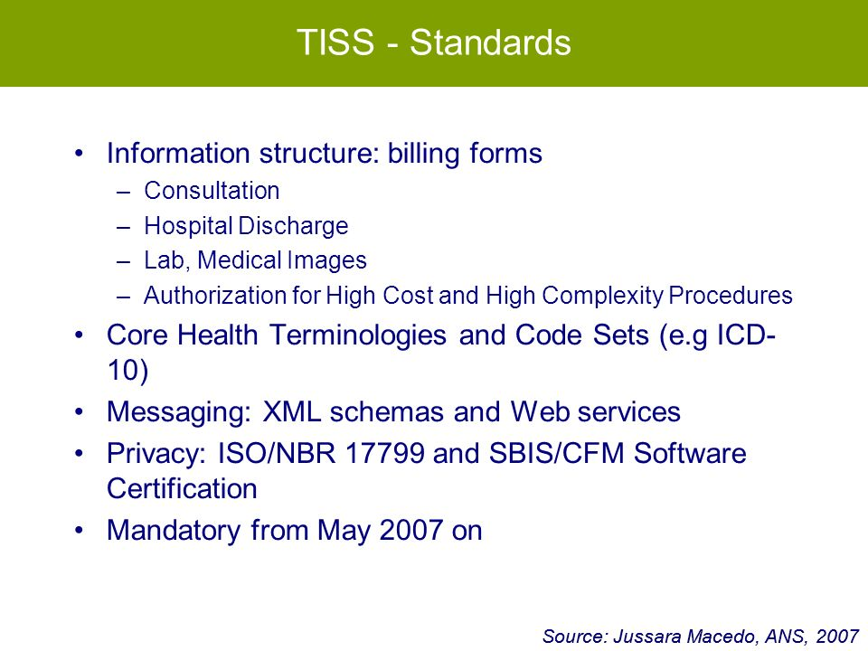 TISS - Standards Information structure: billing forms –Consultation –Hospital Discharge –Lab, Medical Images –Authorization for High Cost and High Com