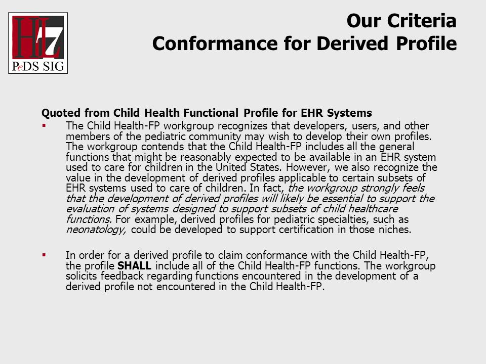 Our Criteria Conformance for Derived Profile Quoted from Child Health Functional Profile for EHR Systems The Child Health-FP workgroup recognizes that