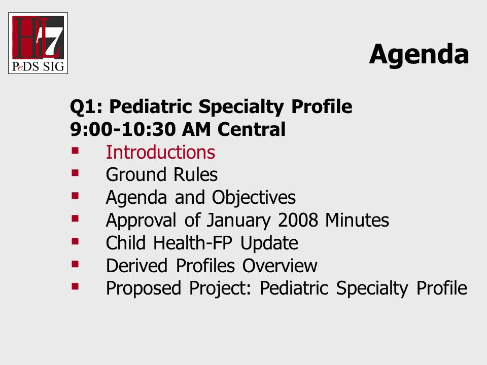 Q1: Pediatric Specialty Profile 9:00-10:30 AM Central Introductions Ground Rules Agenda and Objectives Approval of January 2008 Minutes Child Health-F