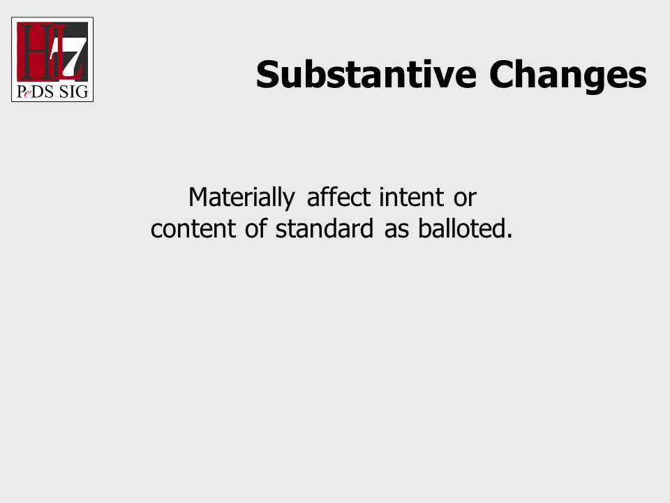 Materially affect intent or content of standard as balloted. Substantive Changes