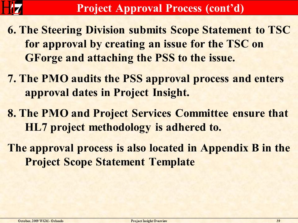 October, 2009 WGM - OrlandoProject Insight Overview39 Project Approval Process (contd) 6.