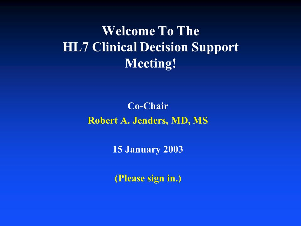 Welcome To The HL7 Clinical Decision Support Meeting.