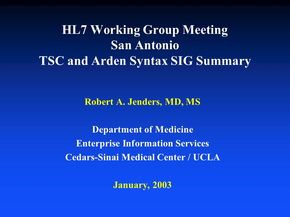 HL7 Working Group Meeting San Antonio TSC and Arden Syntax SIG Summary Robert A.