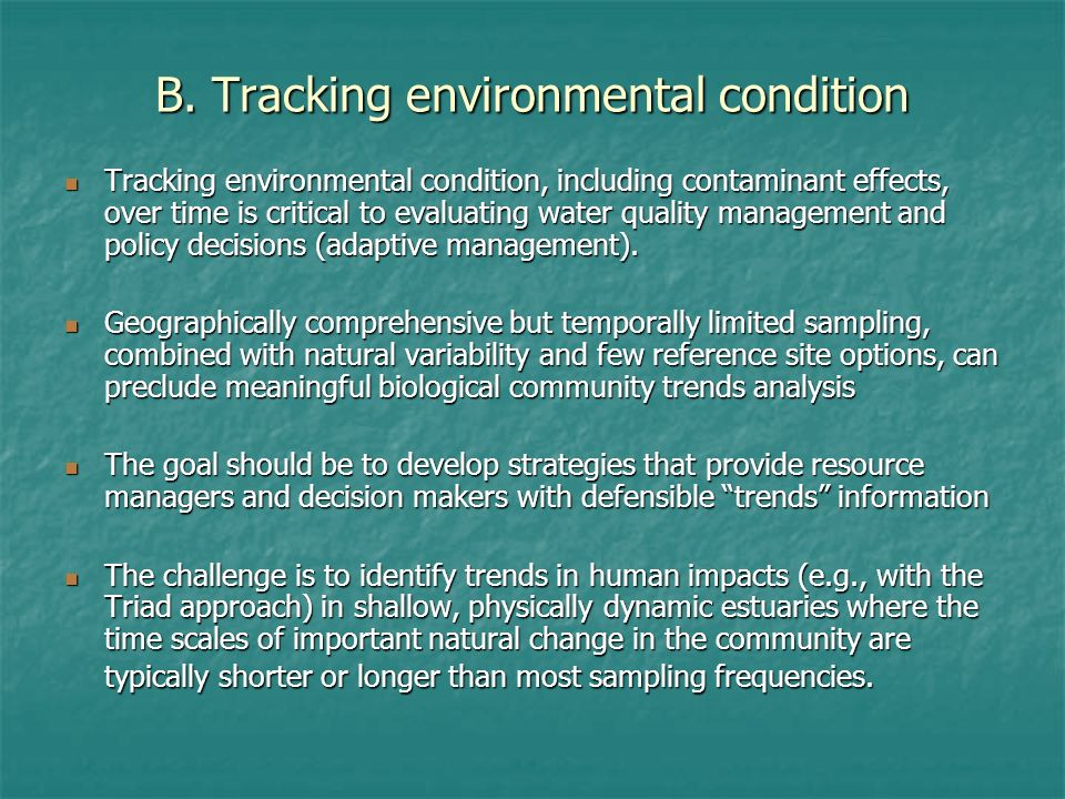 B. Tracking environmental condition Tracking environmental condition, including contaminant effects, over time is critical to evaluating water quality
