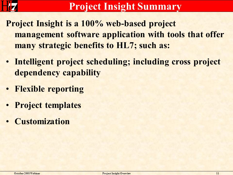 October 2008 WebinarProject Insight Overview11 Project Insight Summary Project Insight is a 100% web-based project management software application wit