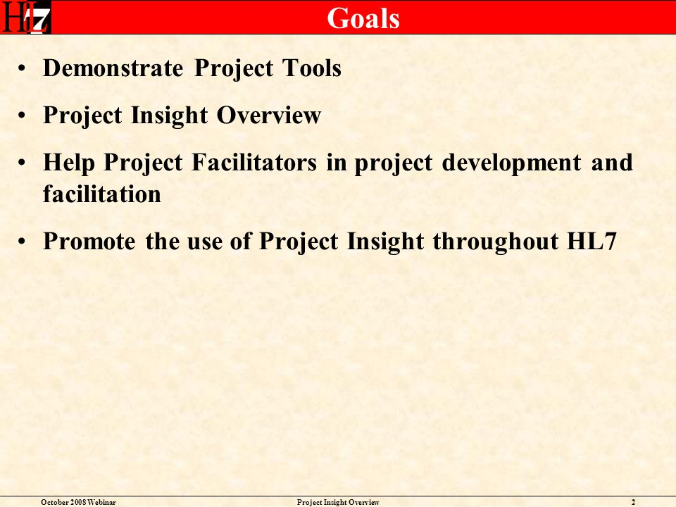 October 2008 WebinarProject Insight Overview2 Goals Demonstrate Project Tools Project Insight Overview Help Project Facilitators in project developmen