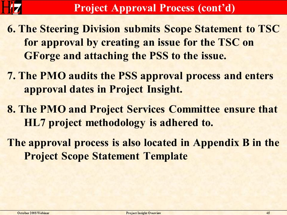 October 2008 WebinarProject Insight Overview45 Project Approval Process (contd) 6. The Steering Division submits Scope Statement to TSC for approval b