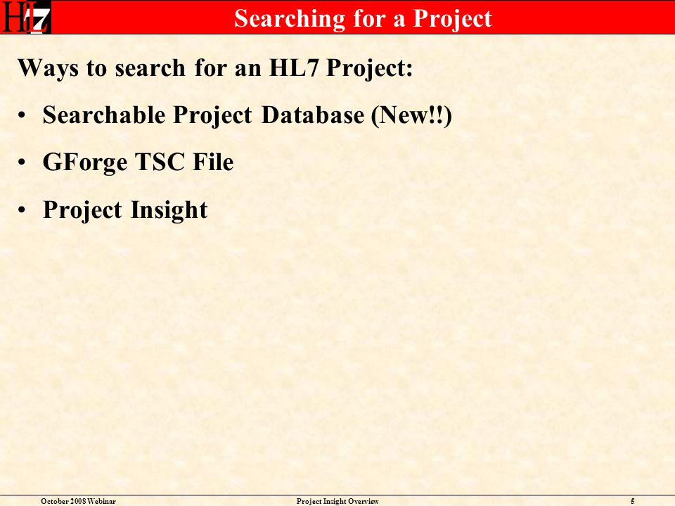 October 2008 WebinarProject Insight Overview5 Searching for a Project Ways to search for an HL7 Project: Searchable Project Database (New!!) GForge TS