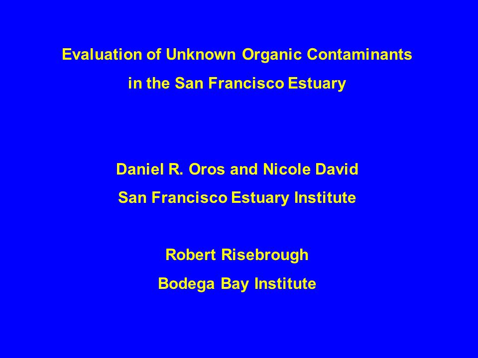 Evaluation of Unknown Organic Contaminants in the San Francisco Estuary Daniel R.