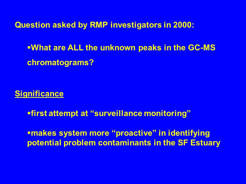 Question asked by RMP investigators in 2000: What are ALL the unknown peaks in the GC-MS chromatograms.