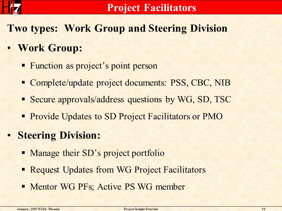 January, 2010 WGM - PhoenixProject Insight Overview34 Project Facilitators Two types: Work Group and Steering Division Work Group: Function as project