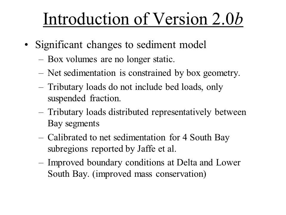 Introduction of Version 2.0b Significant changes to sediment model –Box volumes are no longer static.