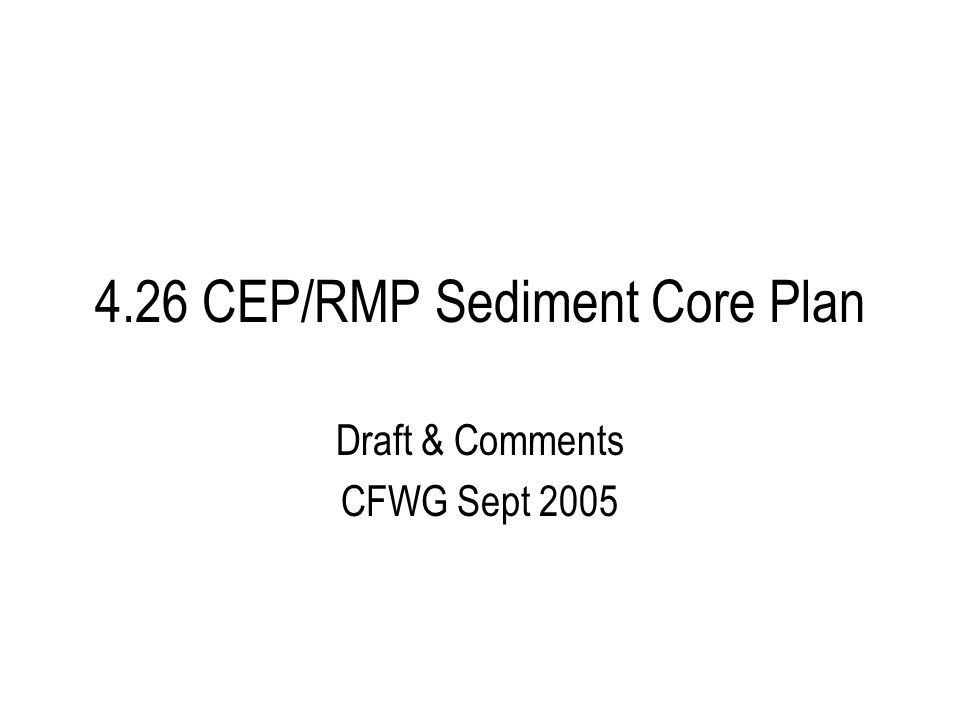 4.26 CEP/RMP Sediment Core Plan Draft & Comments CFWG Sept 2005