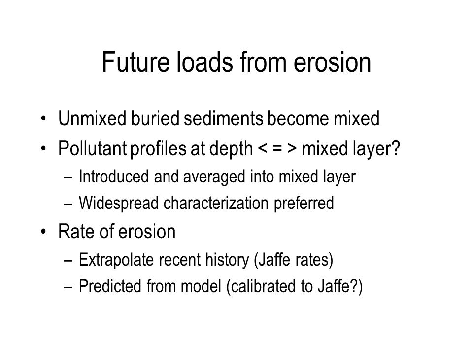 Future loads from erosion Unmixed buried sediments become mixed Pollutant profiles at depth mixed layer.
