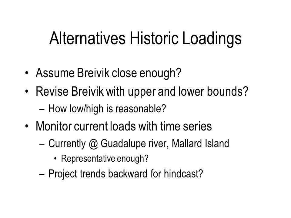 Alternatives Historic Loadings Assume Breivik close enough.