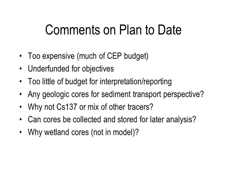Comments on Plan to Date Too expensive (much of CEP budget) Underfunded for objectives Too little of budget for interpretation/reporting Any geologic