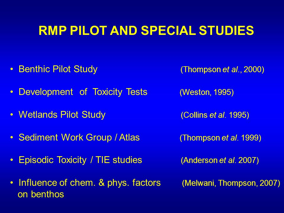 RMP PILOT AND SPECIAL STUDIES Benthic Pilot Study (Thompson et al., 2000) Development of Toxicity Tests (Weston, 1995) Wetlands Pilot Study (Collins e