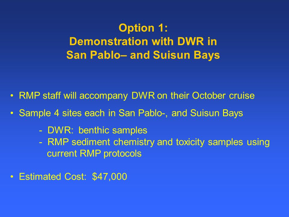 Option 2: DWR Collaboration and RMP Sampling Entire Estuary Option 1 and additional RMP benthic sampling Four RMP sites in each of the five remaining Estuary segment (Extreme So.