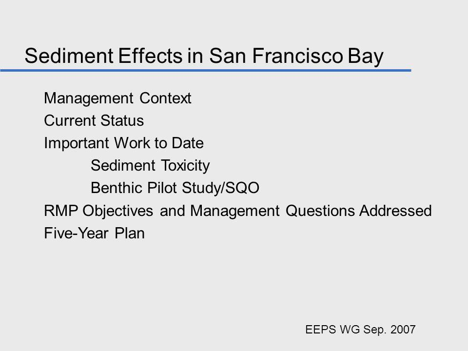 Sediment Effects in San Francisco Bay Management Context Current Status Important Work to Date Sediment Toxicity Benthic Pilot Study/SQO RMP Objective